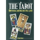 The Tarot: How to interpret and use the cards