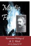 Mystic Fire: Rosicrucian Writings Of A. E. Waite